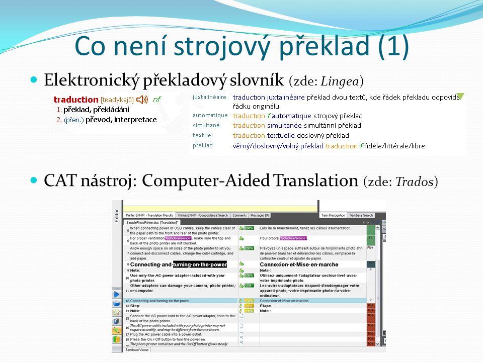 Co není strojový překlad (1) Elektronický překladový slovník (zde: Lingea) CAT nástroj: Computer-Aided Translation (zde: Trados)