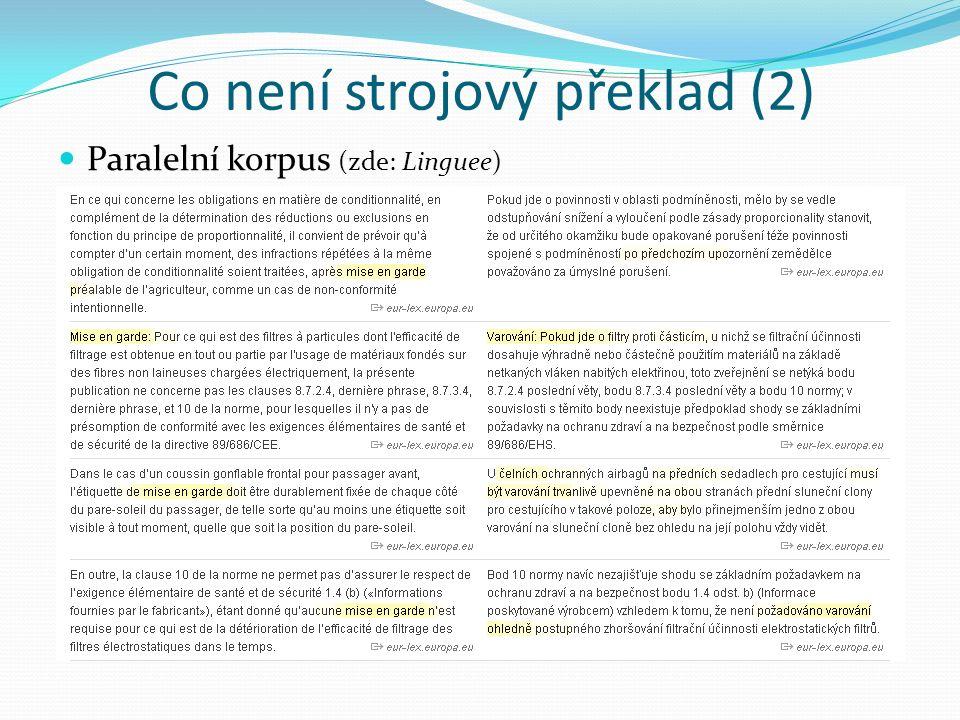 Co není strojový překlad (2) Paralelní korpus (zde: Linguee)