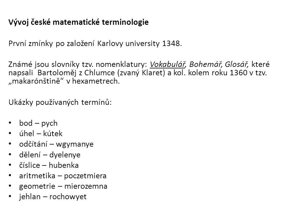 Vývoj české matematické terminologie První zmínky po založení Karlovy university 1348.