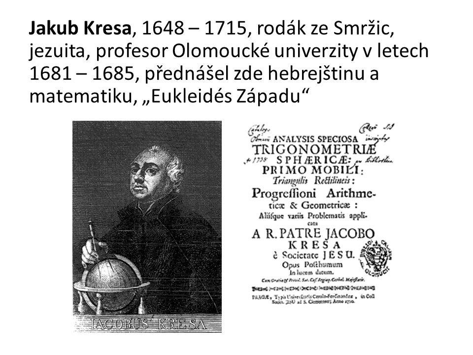 """Jakub Kresa, 1648 – 1715, rodák ze Smržic, jezuita, profesor Olomoucké univerzity v letech 1681 – 1685, přednášel zde hebrejštinu a matematiku, """"Eukleidés Západu"""