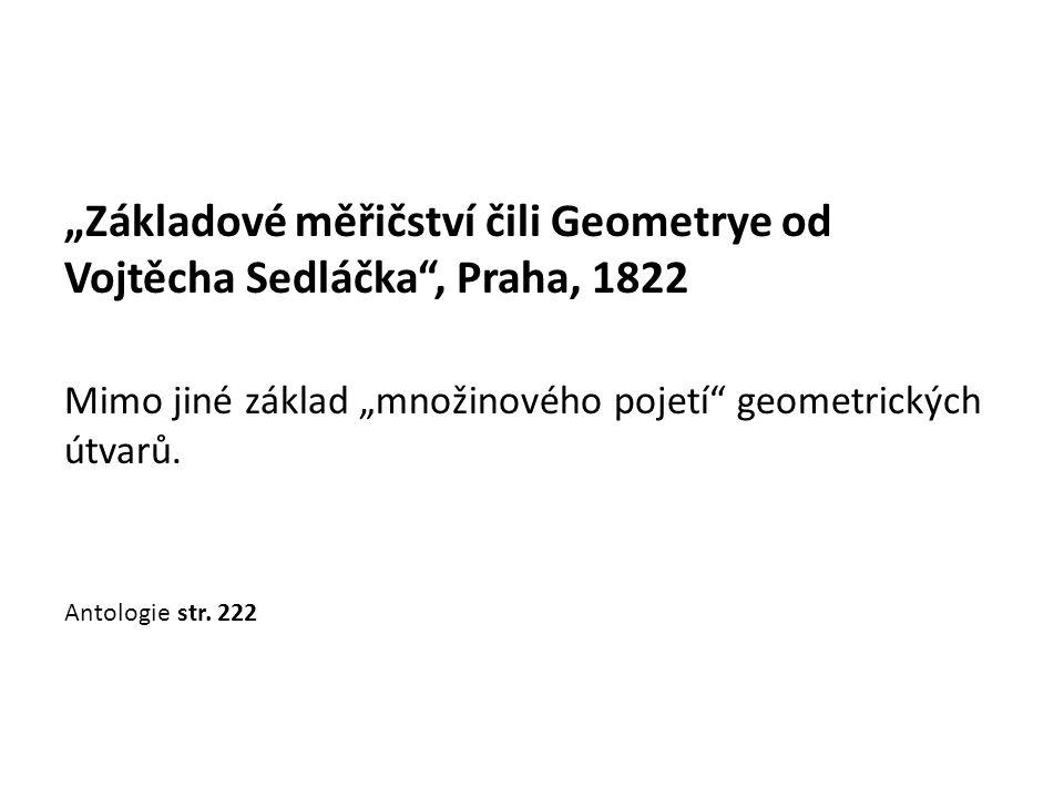 """""""Základové měřičství čili Geometrye od Vojtěcha Sedláčka , Praha, 1822 Mimo jiné základ """"množinového pojetí geometrických útvarů."""