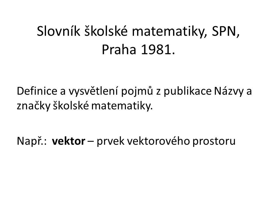 Slovník školské matematiky, SPN, Praha 1981.