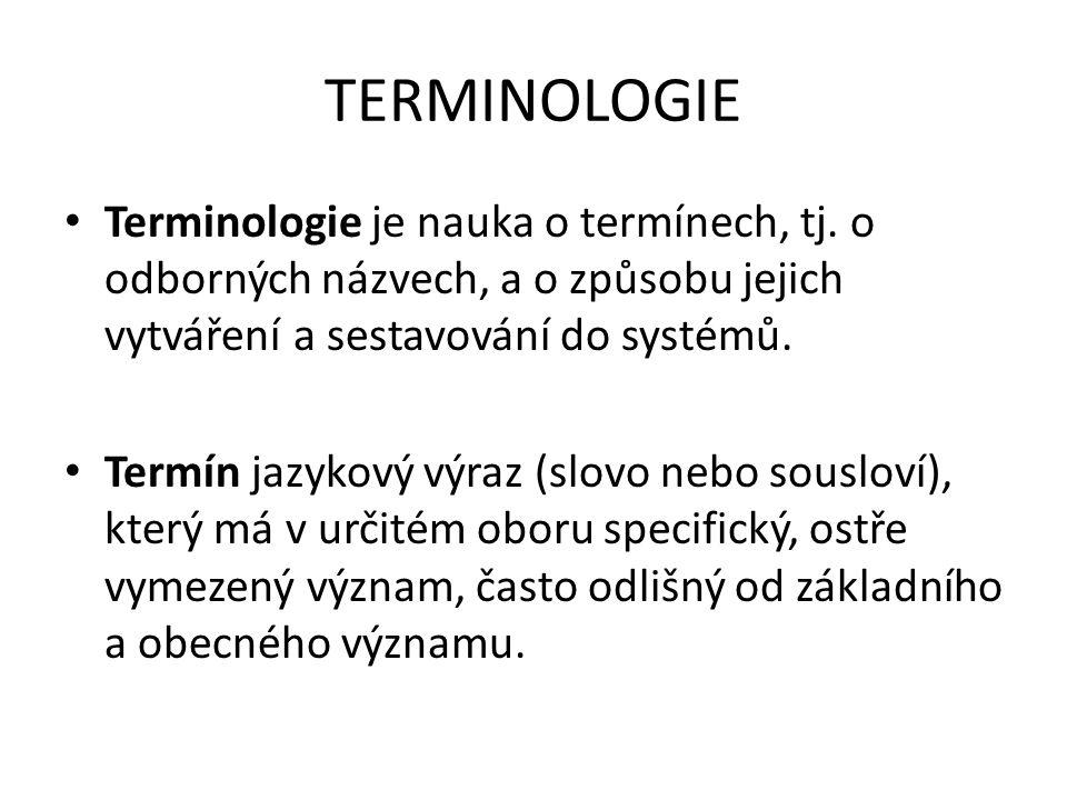 Terminologie neboli odborné názvosloví Odborné názvosloví může být děleno na: oficiální (pokud možno zcela přesné) vymezené právními normami (například právní názvosloví) vymezené technickými normami (a jinými předpisy podobné normativní povahy) dané zvykem, tradicí či ústním podáním neoficiální, tedy většinou odborný slang