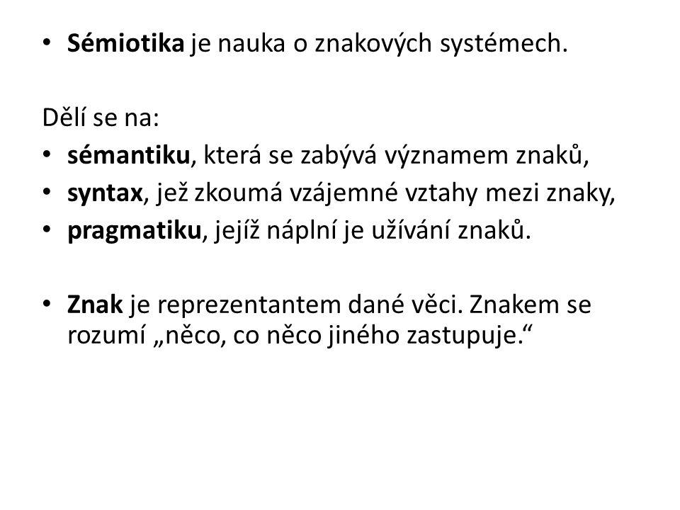 Sémiotika je nauka o znakových systémech.