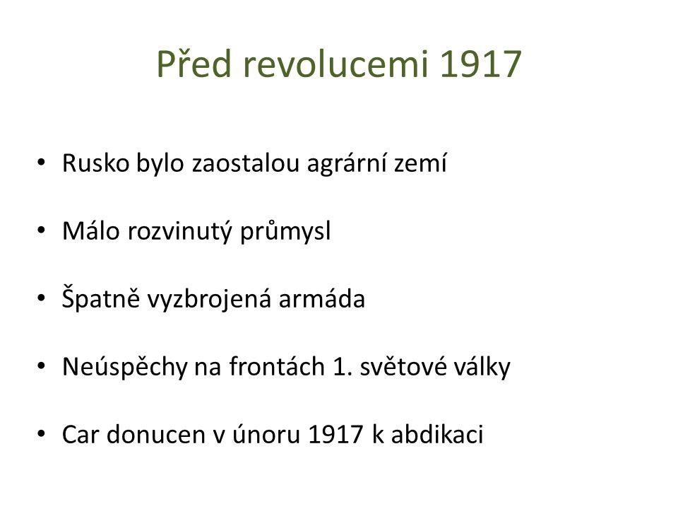 Před revolucemi 1917 Rusko bylo zaostalou agrární zemí Málo rozvinutý průmysl Špatně vyzbrojená armáda Neúspěchy na frontách 1.