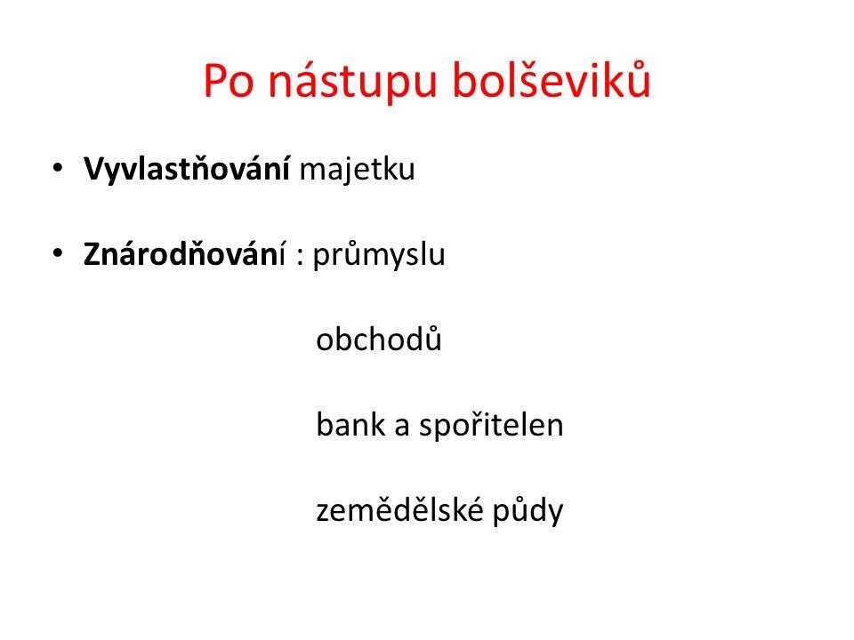 Po nástupu bolševiků Vyvlastňování majetku Znárodňování : průmyslu obchodů bank a spořitelen zemědělské půdy