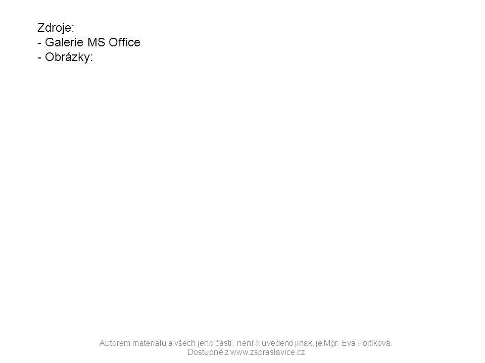 Autorem materiálu a všech jeho částí, není-li uvedeno jinak, je Mgr. Eva Fojtíková. Dostupné z www.zspraslavice.cz Zdroje: - Galerie MS Office - Obráz