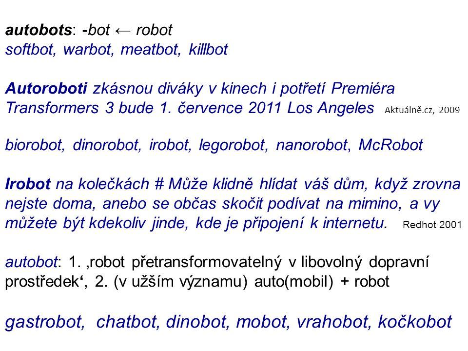 autobots: -bot ← robot softbot, warbot, meatbot, killbot Autoroboti zkásnou diváky v kinech i potřetí Premiéra Transformers 3 bude 1.