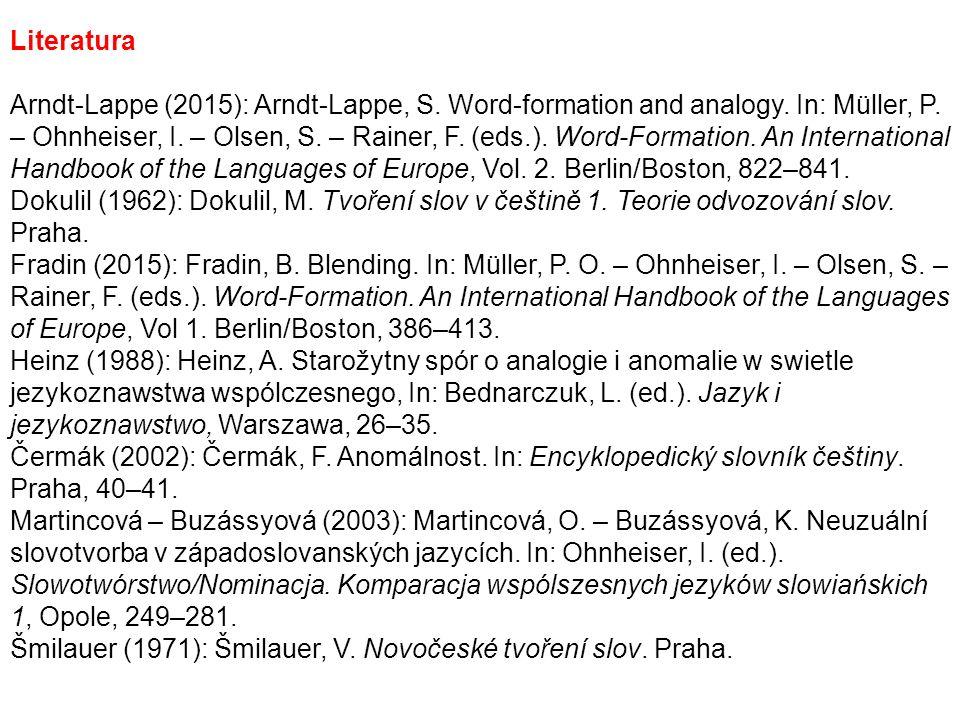 Literatura Arndt-Lappe (2015): Arndt-Lappe, S. Word-formation and analogy. In: Müller, P. – Ohnheiser, I. – Olsen, S. – Rainer, F. (eds.). Word-Format