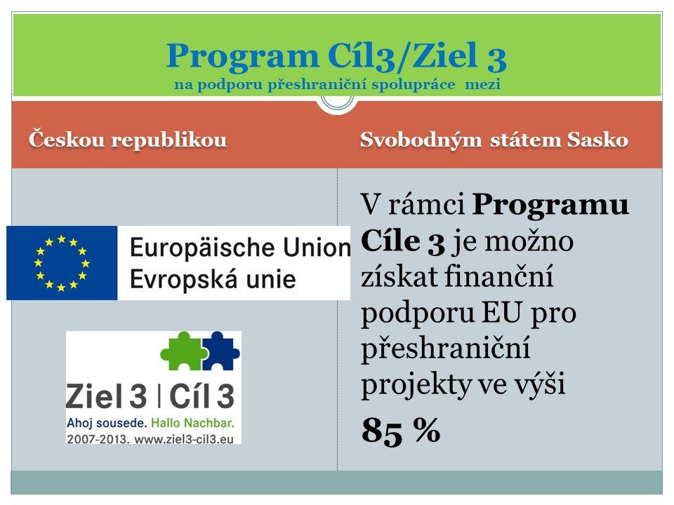 Českou republikou Svobodným státem Sasko V rámci Programu Cíle 3 je možno získat finanční podporu EU pro přeshraniční projekty ve výši 85 % Program Cí
