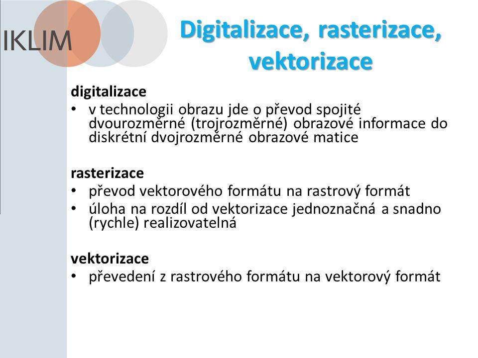 Digitalizace, rasterizace, vektorizace digitalizace v technologii obrazu jde o převod spojité dvourozměrné (trojrozměrné) obrazové informace do diskrétní dvojrozměrné obrazové matice rasterizace převod vektorového formátu na rastrový formát úloha na rozdíl od vektorizace jednoznačná a snadno (rychle) realizovatelná vektorizace převedení z rastrového formátu na vektorový formát