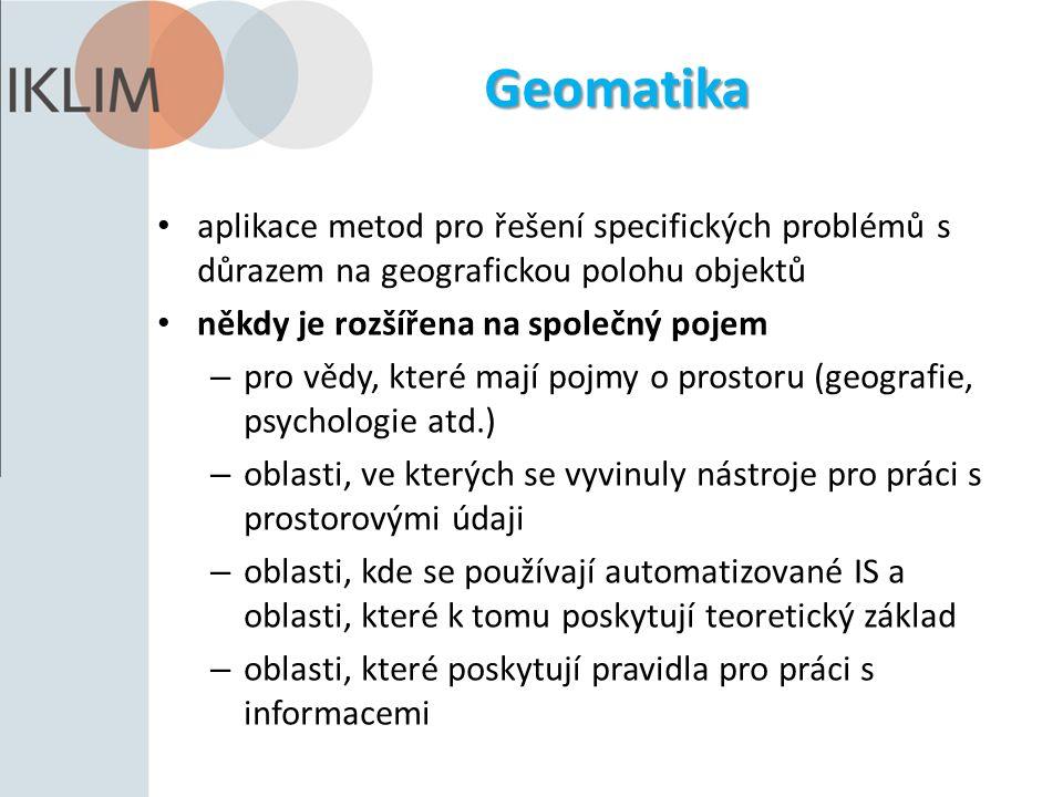 Geomatika aplikace metod pro řešení specifických problémů s důrazem na geografickou polohu objektů někdy je rozšířena na společný pojem – pro vědy, které mají pojmy o prostoru (geografie, psychologie atd.) – oblasti, ve kterých se vyvinuly nástroje pro práci s prostorovými údaji – oblasti, kde se používají automatizované IS a oblasti, které k tomu poskytují teoretický základ – oblasti, které poskytují pravidla pro práci s informacemi