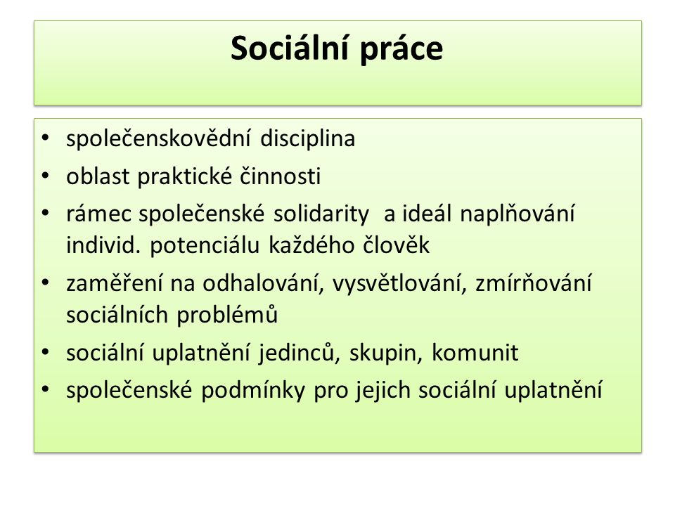 Sociální práce společenskovědní disciplina oblast praktické činnosti rámec společenské solidarity a ideál naplňování individ.