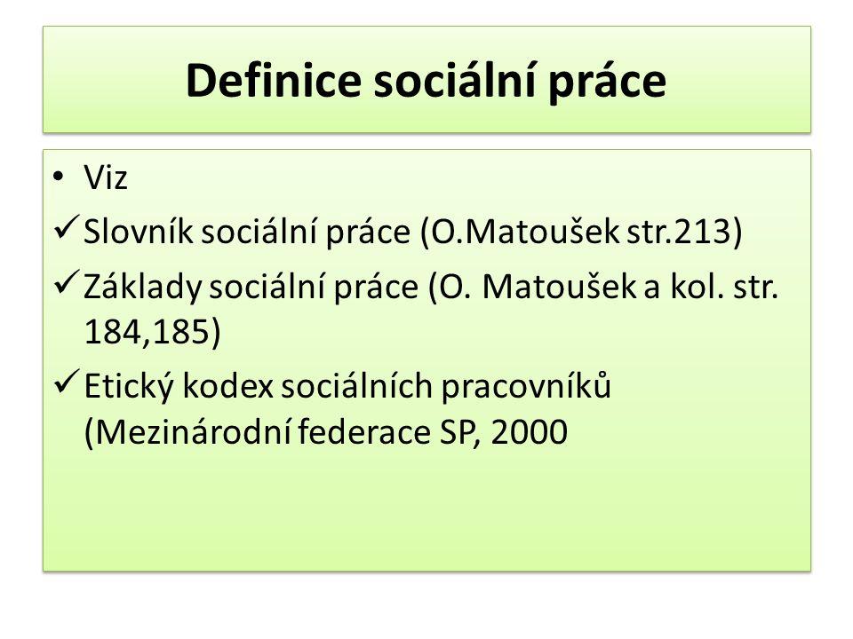 Definice sociální práce Viz Slovník sociální práce (O.Matoušek str.213) Základy sociální práce (O.