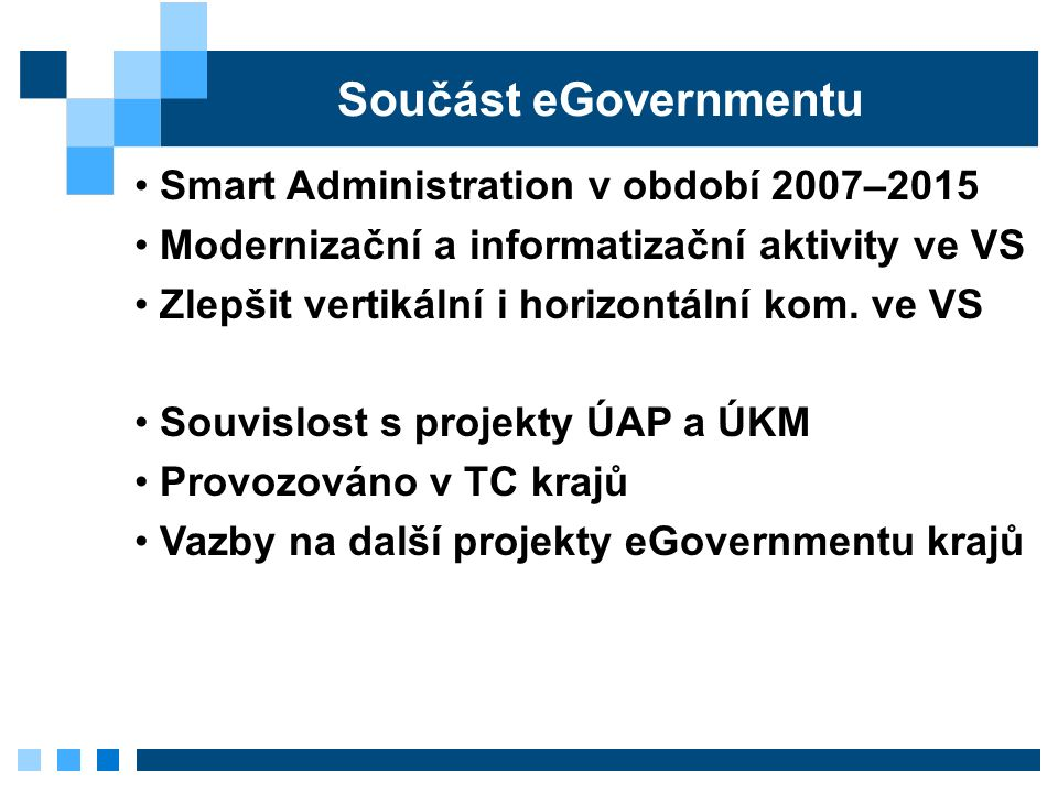 Součást eGovernmentu Smart Administration v období 2007–2015 Modernizační a informatizační aktivity ve VS Zlepšit vertikální i horizontální kom.