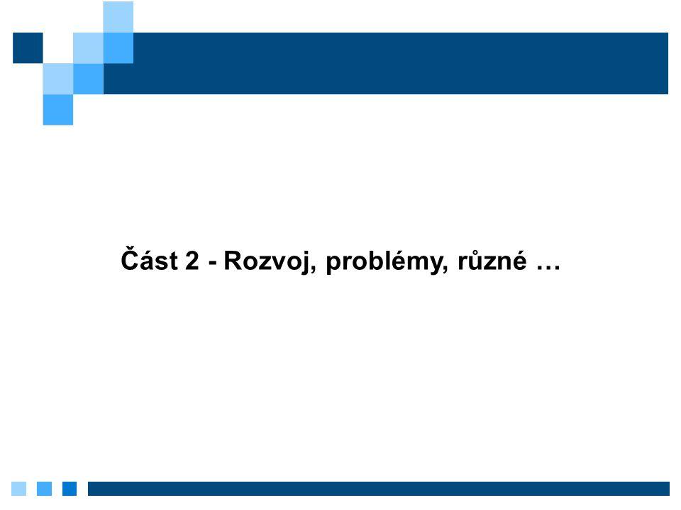 Část 2 - Rozvoj, problémy, různé …