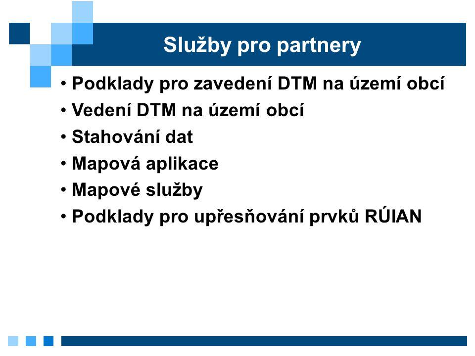 Služby pro partnery Podklady pro zavedení DTM na území obcí Vedení DTM na území obcí Stahování dat Mapová aplikace Mapové služby Podklady pro upřesňování prvků RÚIAN