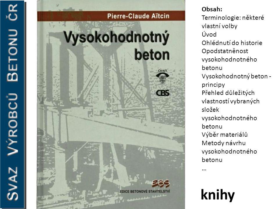 knihy Obsah: Terminologie: některé vlastní volby Úvod Ohlédnutí do historie Opodstatněnost vysokohodnotného betonu Vysokohodnotný beton - principy Pře