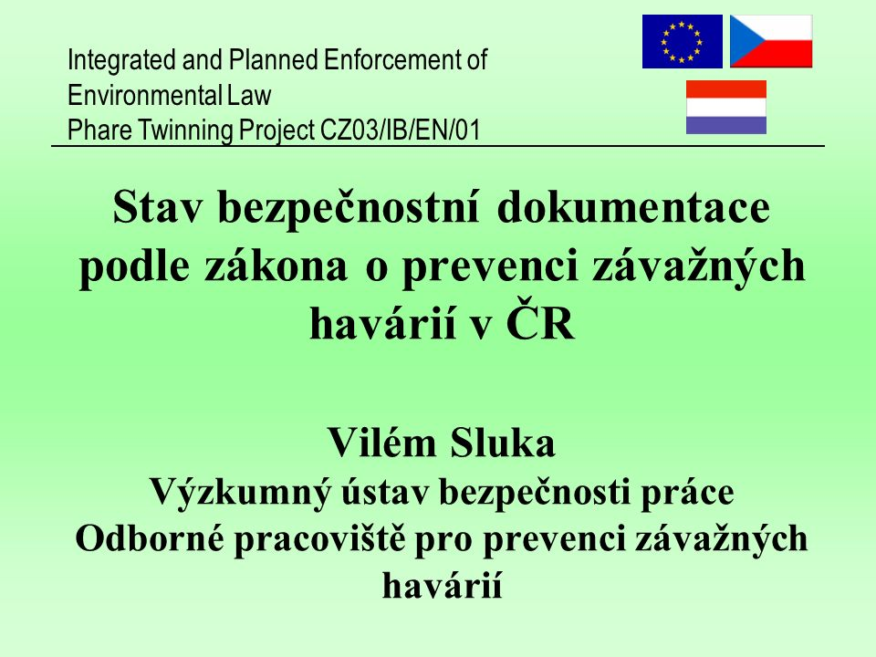 Integrated and Planned Enforcement of Environmental Law Phare Twinning Project CZ03/IB/EN/01 2 Evropská unie Council Directive 82/501/EEC of 24 June 1982 on the major-accident hazards of certain industrial activities (SEVESO I) Council Directive 96/82/EC of 9 December 1996 on the control of major-accident hazards involving dangerous substances (SEVESO II) Directive 2003/105/EC of the European Parliament and of the Council of 16 December 2003 amending Council Directive 96/82/EC on the control of major-accident hazards involving dangerous substances