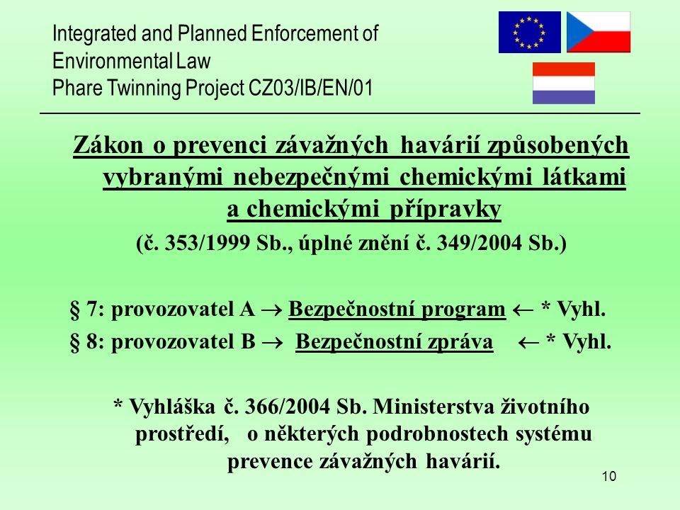 Integrated and Planned Enforcement of Environmental Law Phare Twinning Project CZ03/IB/EN/01 10 Zákon o prevenci závažných havárií způsobených vybranými nebezpečnými chemickými látkami a chemickými přípravky (č.
