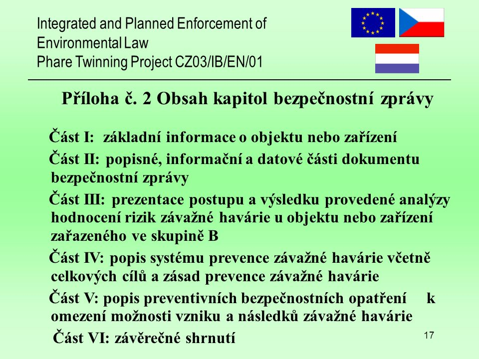 Integrated and Planned Enforcement of Environmental Law Phare Twinning Project CZ03/IB/EN/01 17 Příloha č.