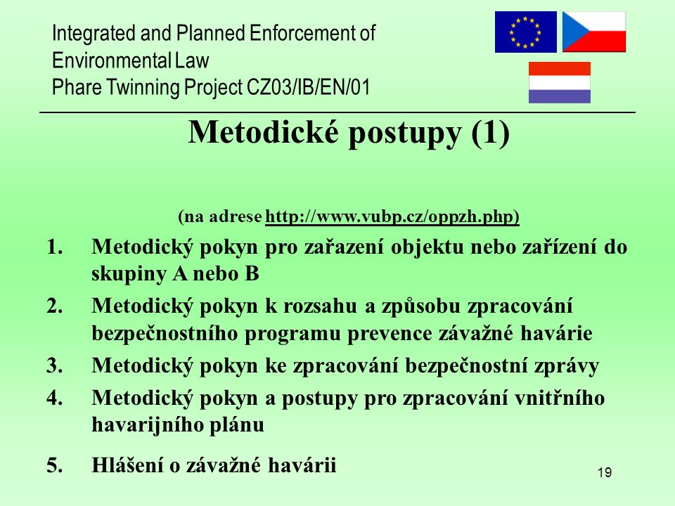Integrated and Planned Enforcement of Environmental Law Phare Twinning Project CZ03/IB/EN/01 19 Metodické postupy (1) (na adrese http://www.vubp.cz/op