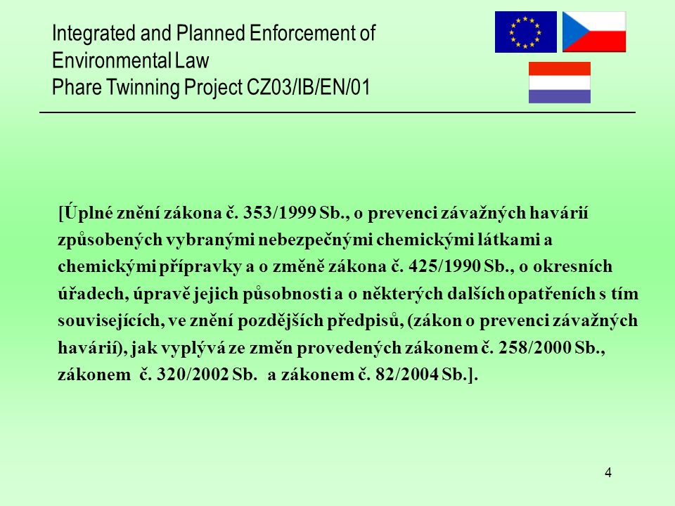 Integrated and Planned Enforcement of Environmental Law Phare Twinning Project CZ03/IB/EN/01 15 Odkazy Webové adresy VÚBP; European Commission Joint Research Centre-MAHB; European Commission- Environment-Chemical Accident Prevention, Preparedness and Response;UNECE;UNEP; UNEP- APELL; OECD