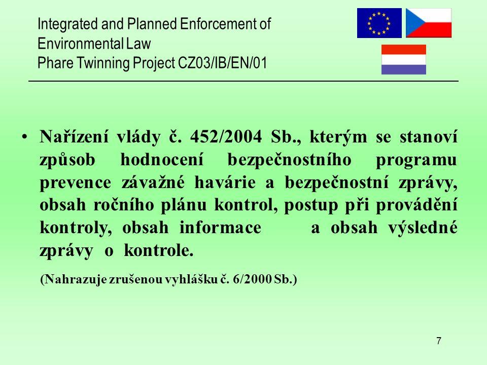 Integrated and Planned Enforcement of Environmental Law Phare Twinning Project CZ03/IB/EN/01 18 Česká republika: 154 provozovatelů zařazených podle zákona o prevenci závažných havárií: 73 ve skupině A + 81 ve skupině B (stav k 1.