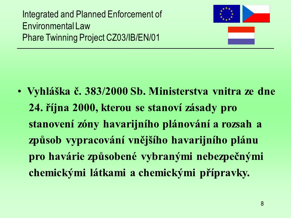 Integrated and Planned Enforcement of Environmental Law Phare Twinning Project CZ03/IB/EN/01 8 Vyhláška č.