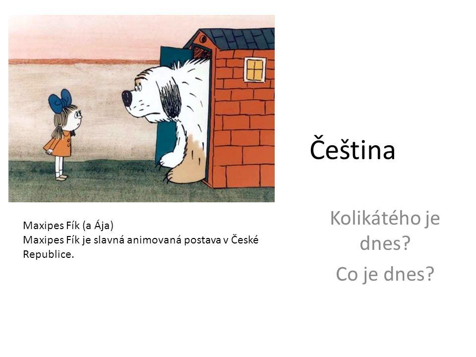 Čeština Kolikátého je dnes? Co je dnes? Maxipes Fík (a Ája) Maxipes Fík je slavná animovaná postava v České Republice.