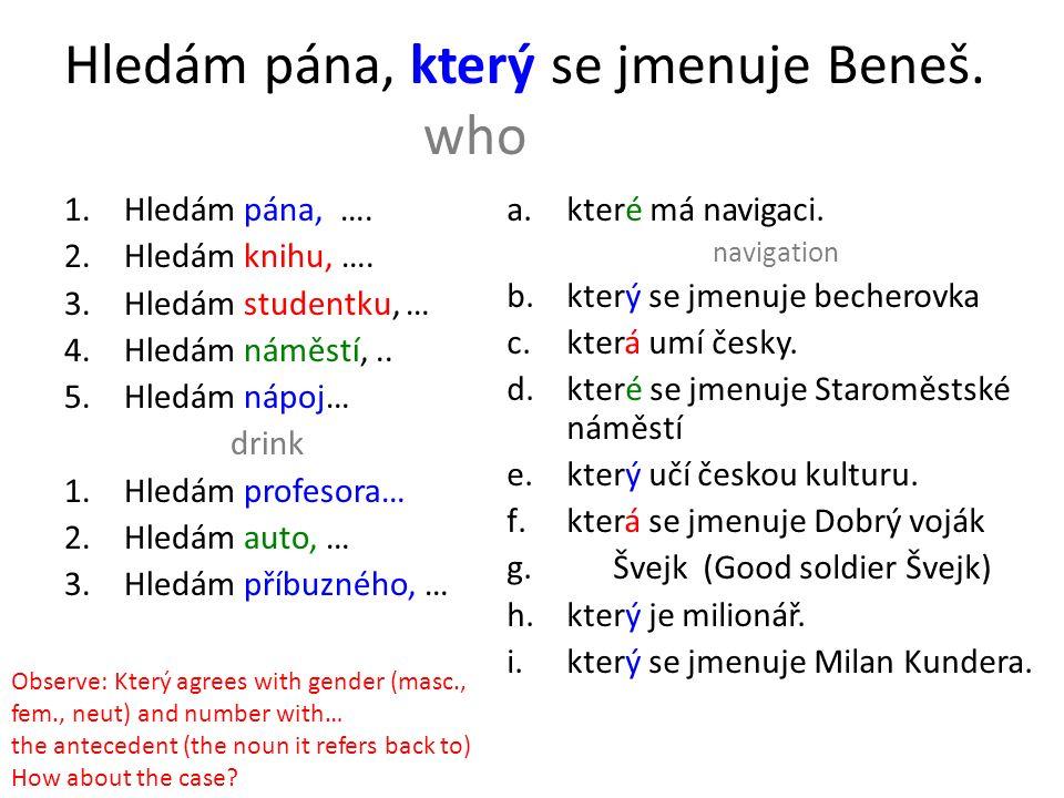 Hledám pána, který se jmenuje Beneš. who 1.Hledám pána, …. 2.Hledám knihu, …. 3.Hledám studentku, … 4.Hledám náměstí,.. 5.Hledám nápoj… drink 1.Hledám
