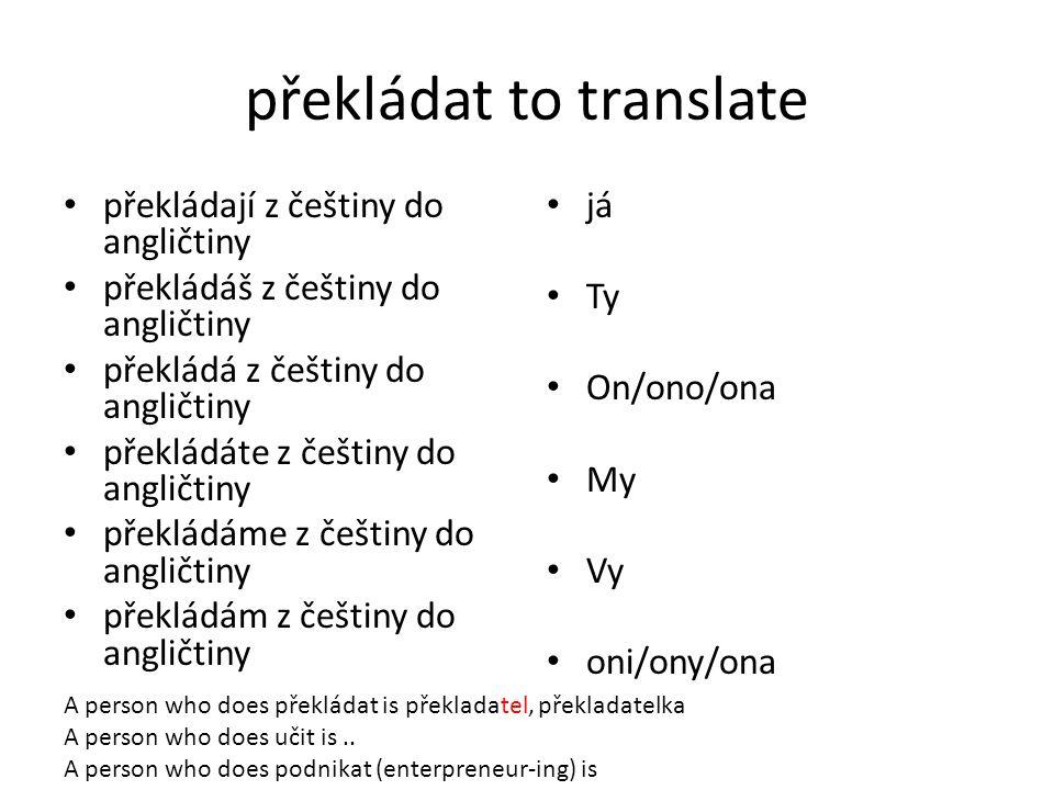 překládat to translate překládají z češtiny do angličtiny překládáš z češtiny do angličtiny překládá z češtiny do angličtiny překládáte z češtiny do a