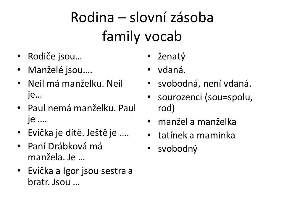 Rodina – slovní zásoba family vocab Rodiče jsou… Manželé jsou…. Neil má manželku. Neil je… Paul nemá manželku. Paul je …. Evička je dítě. Ještě je ….
