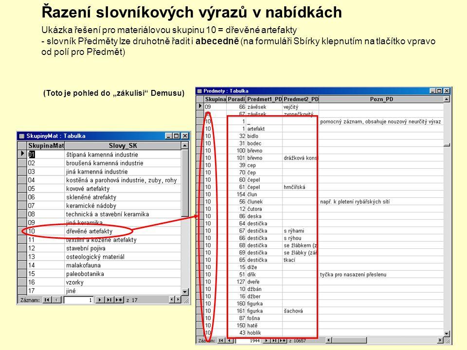 """Ukázka řešení pro materiálovou skupinu 10 = dřevěné artefakty - slovník Předměty lze druhotně řadit i abecedně (na formuláři Sbírky klepnutím na tlačítko vpravo od polí pro Předmět) Řazení slovníkových výrazů v nabídkách (Toto je pohled do """"zákulisí Demusu)"""