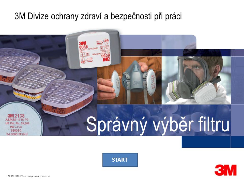 3M Divize ochrany zdraví a bezpečnosti při práci © 3M 2014 Všechna práva vyhrazena START