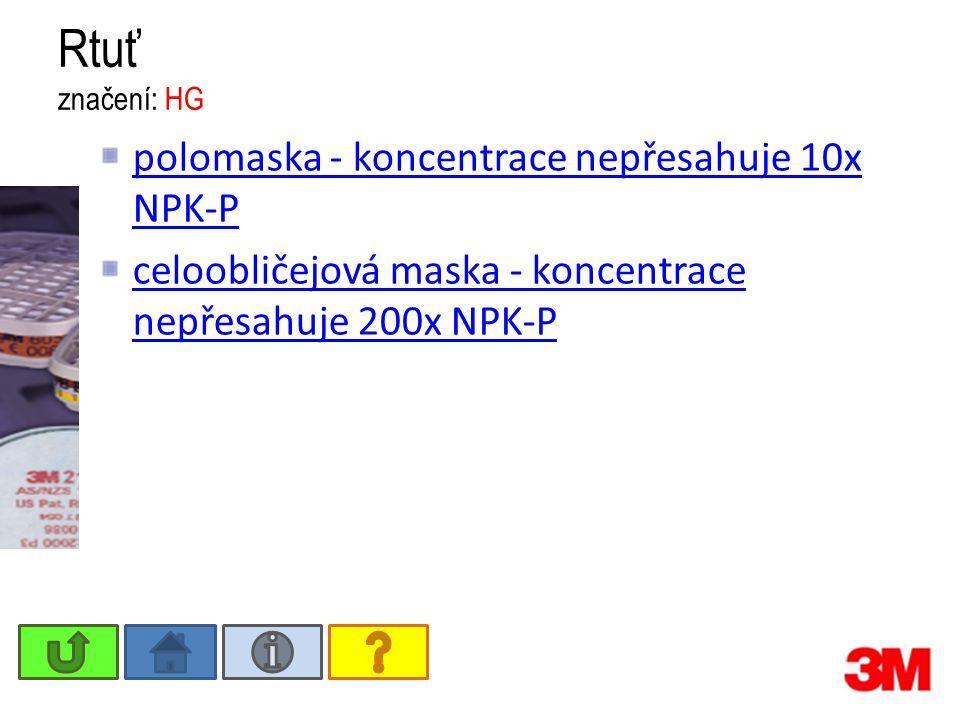 Rtuť značení: HG polomaska - koncentrace nepřesahuje 10x NPK-P celoobličejová maska - koncentrace nepřesahuje 200x NPK-P