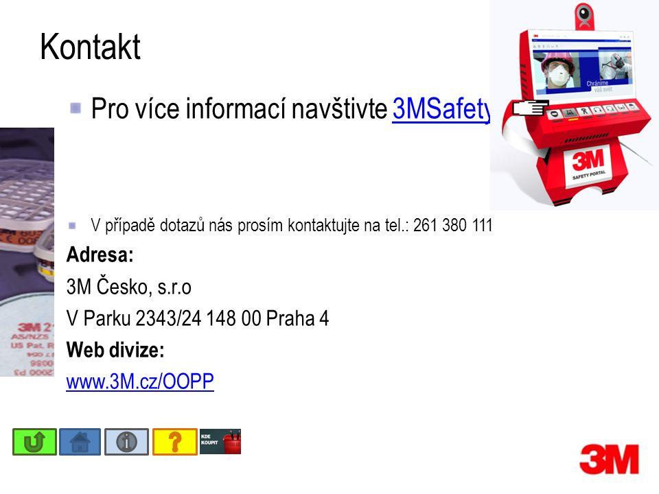 Kontakt Pro více informací navštivte 3MSafetyportal.cz3MSafetyportal.cz V případě dotazů nás prosím kontaktujte na tel.: 261 380 111 Adresa: 3M Česko, s.r.o V Parku 2343/24 148 00 Praha 4 Web divize: www.3M.cz/OOPP