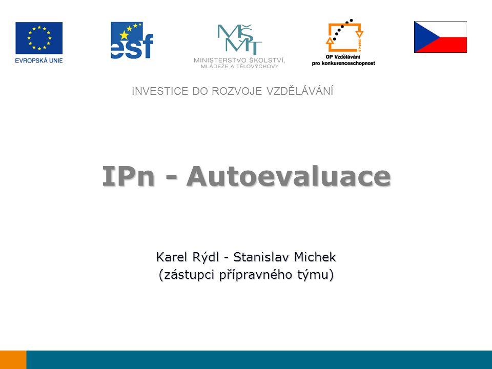 INVESTICE DO ROZVOJE VZDĚLÁVÁNÍ IPn - Autoevaluace Karel Rýdl - Stanislav Michek (zástupci přípravného týmu)