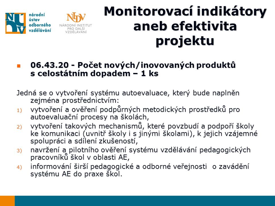Monitorovací indikátory aneb efektivita projektu 06.43.20 - Počet nových/inovovaných produktů s celostátním dopadem – 1 ks 06.43.20 - Počet nových/ino