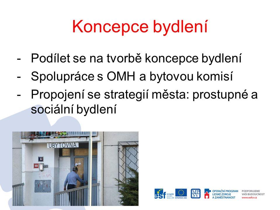 Koncepce bydlení -Podílet se na tvorbě koncepce bydlení -Spolupráce s OMH a bytovou komisí -Propojení se strategií města: prostupné a sociální bydlení