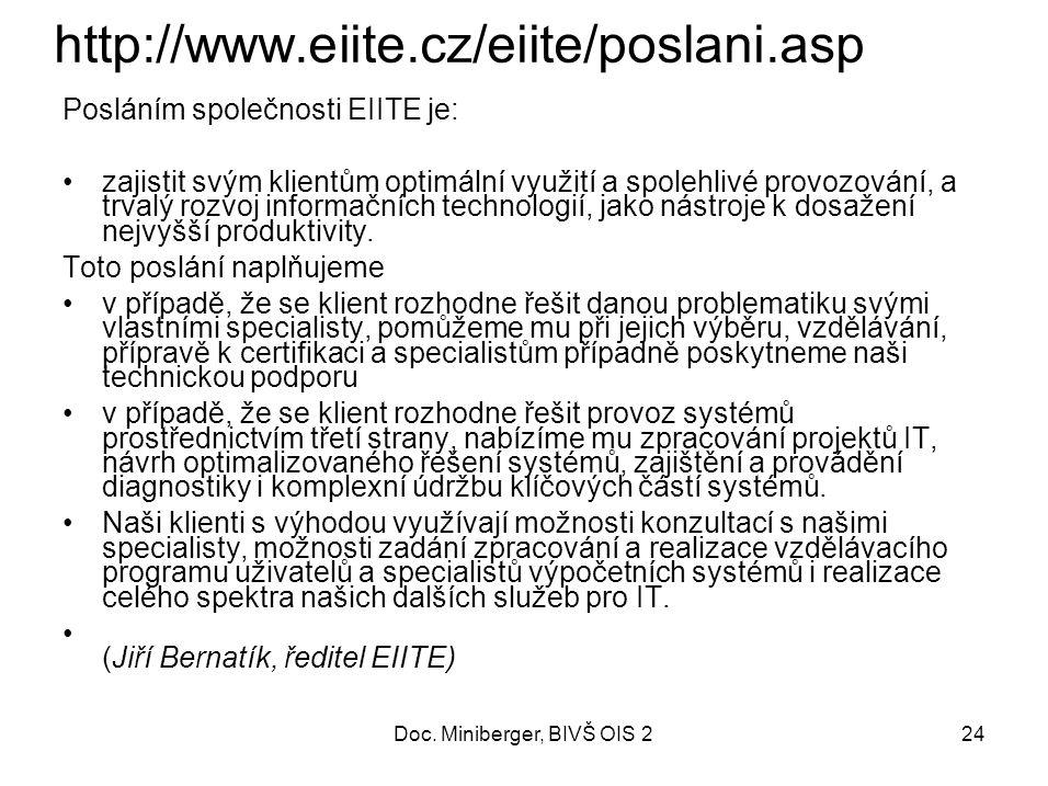 24 http://www.eiite.cz/eiite/poslani.asp Posláním společnosti EIITE je: zajistit svým klientům optimální využití a spolehlivé provozování, a trvalý rozvoj informačních technologií, jako nástroje k dosažení nejvyšší produktivity.