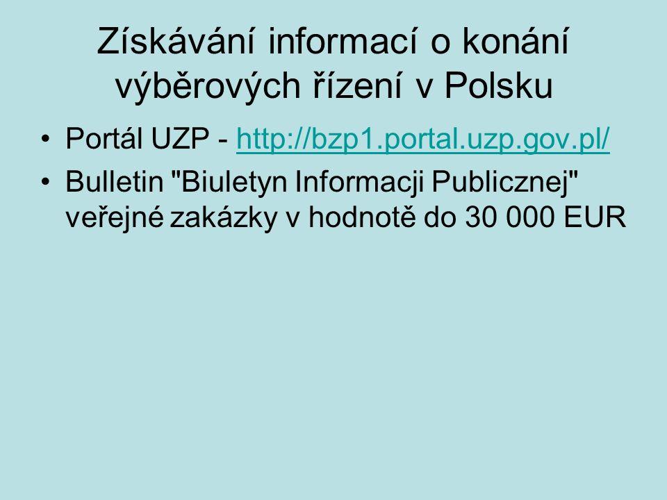 Získávání informací o konání výběrových řízení v Polsku Portál UZP - http://bzp1.portal.uzp.gov.pl/http://bzp1.portal.uzp.gov.pl/ Bulletin Biuletyn Informacji Publicznej veřejné zakázky v hodnotě do 30 000 EUR