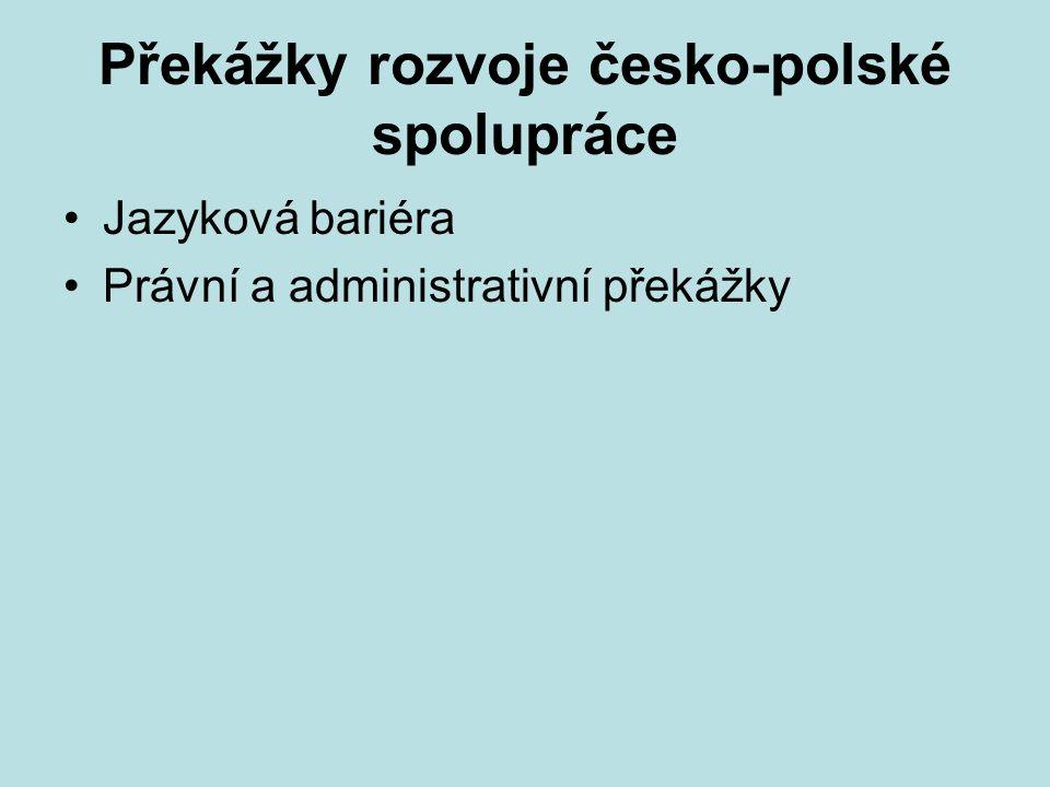 Překážky rozvoje česko-polské spolupráce Jazyková bariéra Právní a administrativní překážky