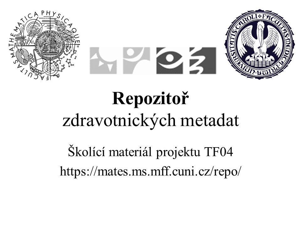Repozitoř zdravotnických metadat Školící materiál projektu TF04 https://mates.ms.mff.cuni.cz/repo/
