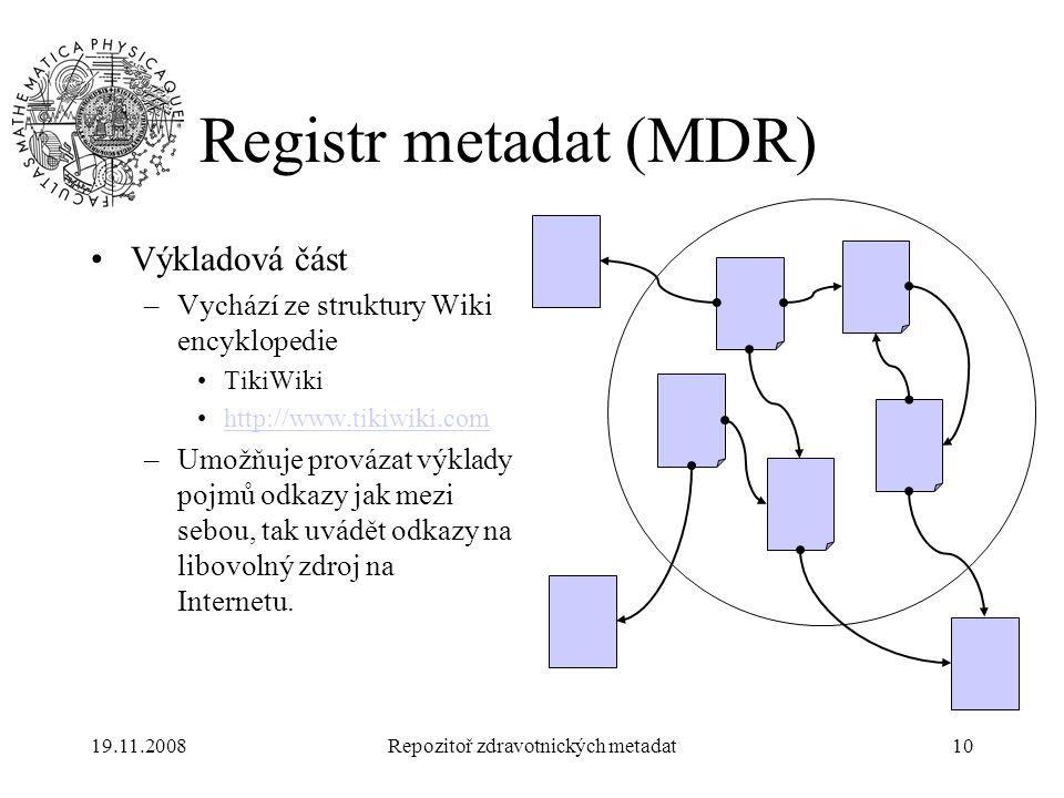 19.11.2008Repozitoř zdravotnických metadat10 Registr metadat (MDR) Výkladová část –Vychází ze struktury Wiki encyklopedie TikiWiki http://www.tikiwiki