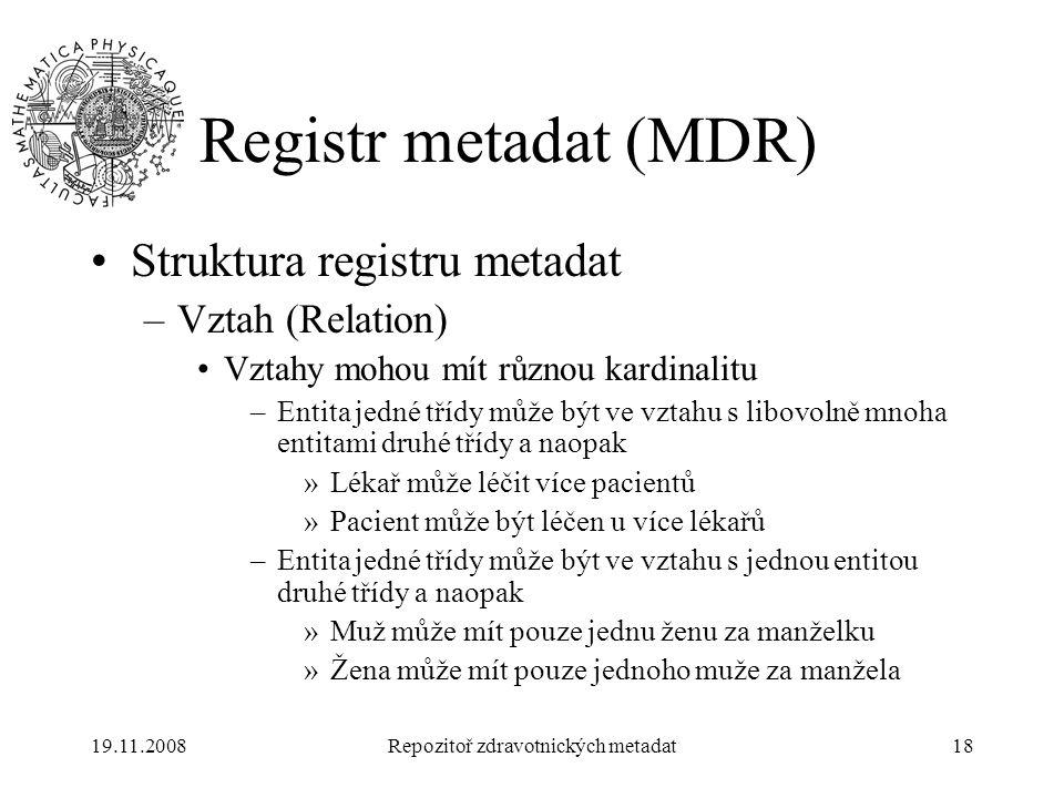 19.11.2008Repozitoř zdravotnických metadat18 Registr metadat (MDR) Struktura registru metadat –Vztah (Relation) Vztahy mohou mít různou kardinalitu –E