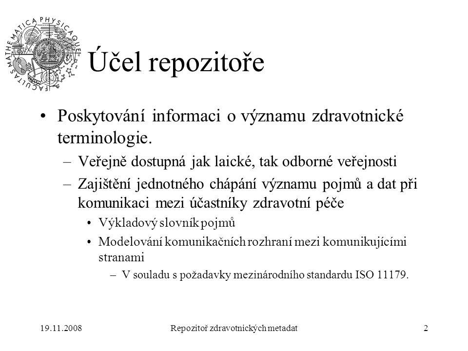 19.11.2008Repozitoř zdravotnických metadat2 Účel repozitoře Poskytování informaci o významu zdravotnické terminologie. –Veřejně dostupná jak laické, t