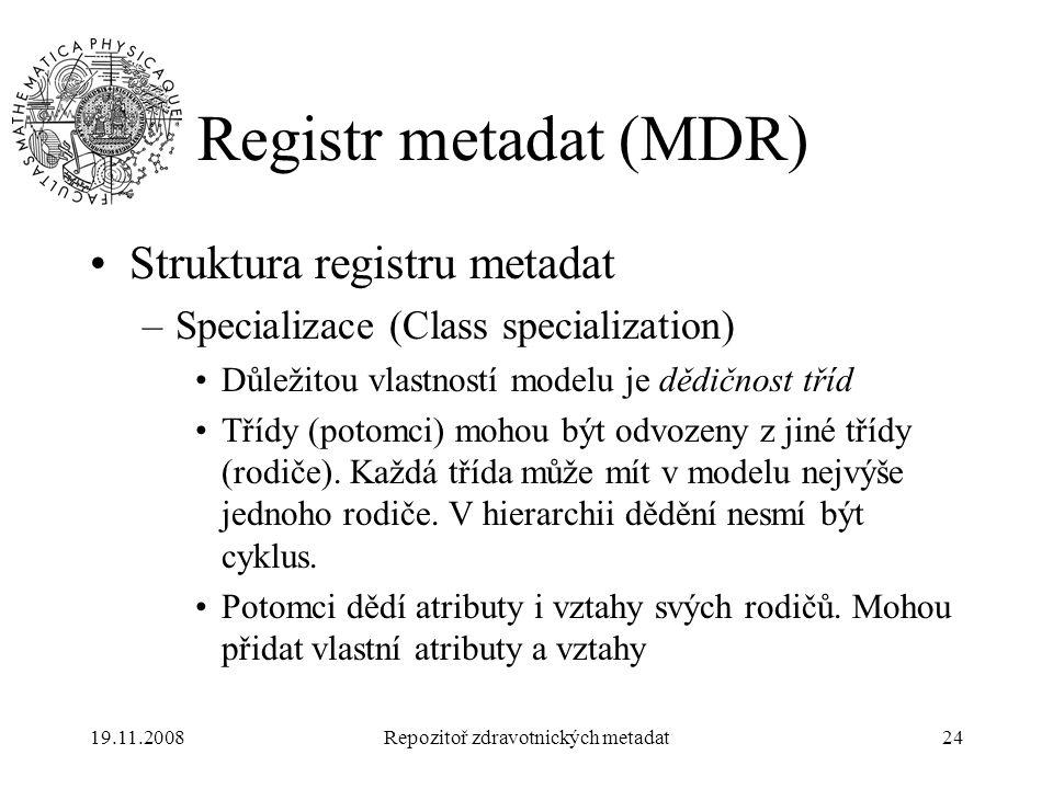 19.11.2008Repozitoř zdravotnických metadat24 Registr metadat (MDR) Struktura registru metadat –Specializace (Class specialization) Důležitou vlastnost