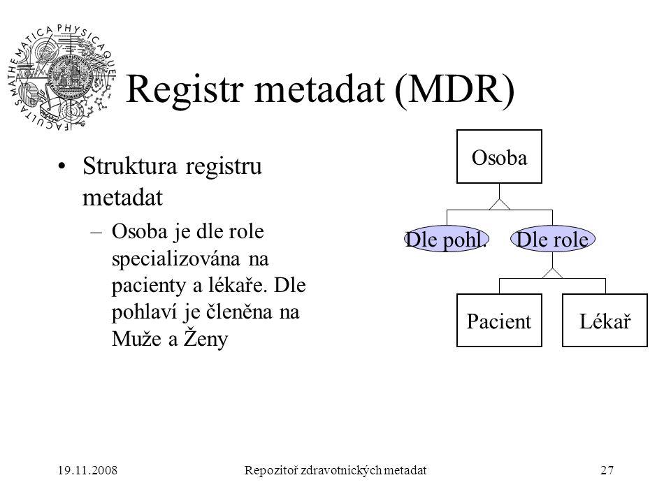 19.11.2008Repozitoř zdravotnických metadat27 Registr metadat (MDR) Struktura registru metadat –Osoba je dle role specializována na pacienty a lékaře.