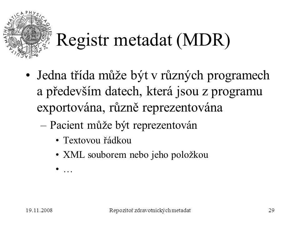 19.11.2008Repozitoř zdravotnických metadat29 Registr metadat (MDR) Jedna třída může být v různých programech a především datech, která jsou z programu